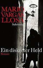 Mario Vargas Lllosa_Ein diskreter Held