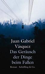 "Juan Gabriel Vásquez ""Das Geräusch der Dinge beim Fallen"""