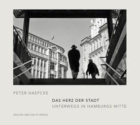 """Fotografie: Peter Haefcke """"Das Herz der Stadt. Unterwegs in Hamburgs Mitte"""""""