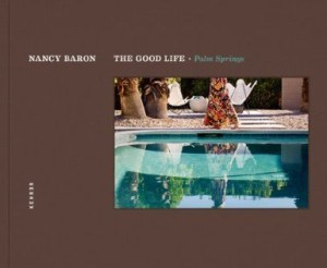 "Fotografie: Nancy Baron ""The Good Life. Palm Springs."""