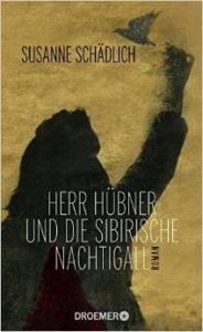 """Literatur und Lesung: Susanne Schädlich: """"Herr Hübner und die sibirische Nachtigall"""""""