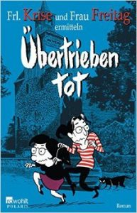"""Literatur: Frl. Krise, Frau Freitag """"Übertrieben tot"""""""