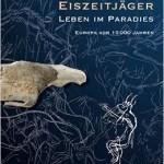 """Ausstellung in Bonn: """"Eiszeitjäger – Leben im Paradies. Europa vor 15.000 Jahren"""""""