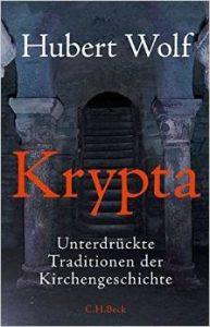 """Literatur: Hubert Wolf """"Krypta. Unterdrückte Traditionen der Kirchengeschichte"""""""