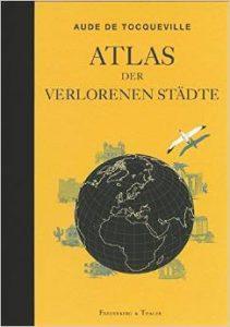 "Literatur: Aude de Tocqueville ""Atlas der verlorenen Städte"""