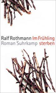 """Literatur und Lesung: """"Im Frühling sterben"""" von Ralf Rothmann"""