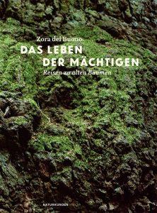 """Literatur: Zora del Buono """"Das Leben der Mächtigen. Reise zu alten Bäumen""""."""