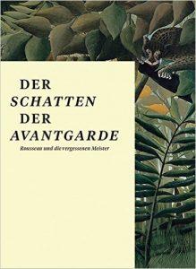 """""""Der Schatten der Avantgarde. Rousseau und die vergessenen Meister"""". Ausstellung in Essen"""