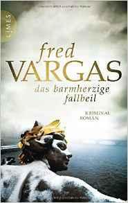 "Krimi: Fred Vargas ""Das barmherzige Fallbeil"""