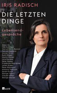"""Literatur: Iris Radisch """"Die letzten Dinge"""". Schriftsteller und Philosophen über die letzten Dinge ihres Lebens."""