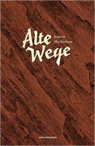 """Wandern mit den Geistern der Vergangenheit: Robert Macfarlane """"Alte Wege"""""""