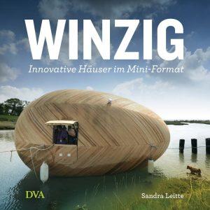 """Architektur: Sandra Leitte """"Winzig. Innovative Häuser im Miniformat"""""""