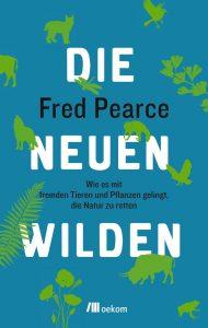 """Fred Pearce: """"Die Neuen Wilden. Wie es mit fremden Tieren und Pflanzen gelingt, die Natur zu retten"""""""