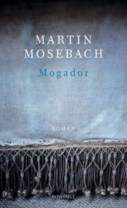 """Literatur: Martin Mosebach """"Mogador"""""""