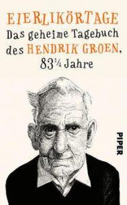 """""""Eierlikörtage. Das geheime Tagebuch des Hendrik Groen, 83 ¼ Jahre"""""""