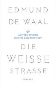 """Auf den Spuren des Porzellans: """"Die weiße Straße"""" von Edmund de Waal"""