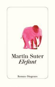 """Der neue Bestseller von Martin Suter: """"Elefant"""". Wissenschaft zum Fürchten mit einem Hauch von Märchen."""