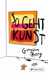 """!Tipp: """"So geht Kunst"""" von Grayson Perry. Die heutige Kunstwelt verstehen und vielleicht lieben lernen"""