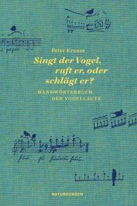 """""""Singt der Vogel, ruft er oder schlägt er?"""" Ein Handwörterbuch der Vogellaute von Peter Krauss"""