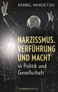 """""""Narzissmus, Verführung und Macht in Politik und Gesellschaft"""" von Bärbel Wardetzki"""